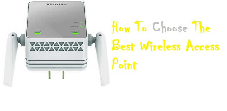 How To Choose The Best Wireless Access Point